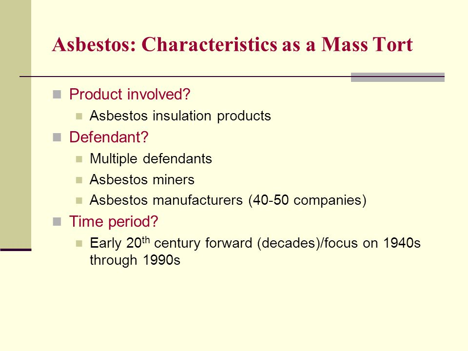 Asbestos: Characteristics as a Mass Tort Product involved.