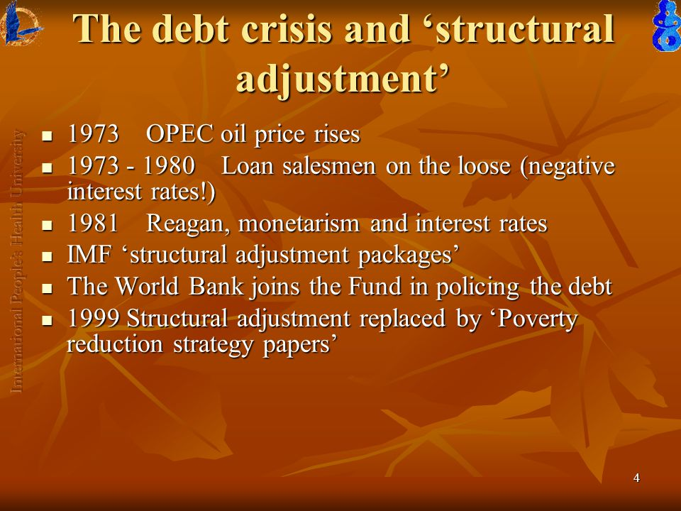 5 Structural adjustment Cuts in public spending Cuts in public spending Removal of price controls Removal of price controls Freezing of wages Freezing of wages Emphasis on production for export Emphasis on production for export Import liberalisation Import liberalisation Incentives for foreign investment Incentives for foreign investment Privatisation of public sector services Privatisation of public sector services Devaluation (to make exports cheaper) Devaluation (to make exports cheaper)