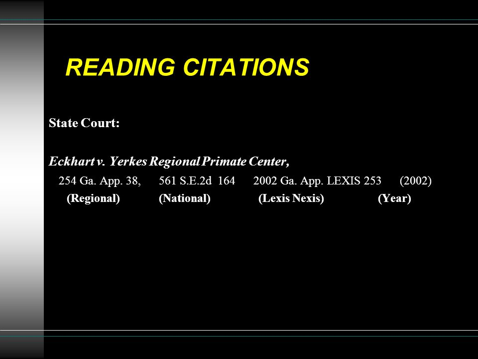 READING CITATIONS State Court: Eckhart v. Yerkes Regional Primate Center, 254 Ga. App. 38, 561 S.E.2d 164 2002 Ga. App. LEXIS 253 (2002) (Regional) (N