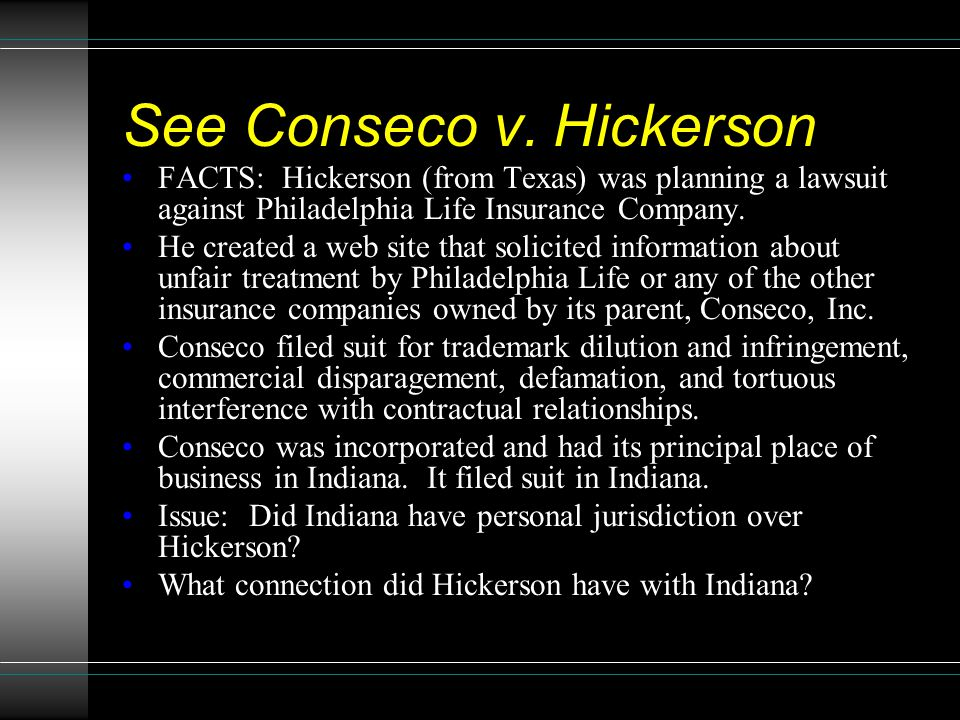 See Conseco v. Hickerson FACTS: Hickerson (from Texas) was planning a lawsuit against Philadelphia Life Insurance Company. He created a web site that