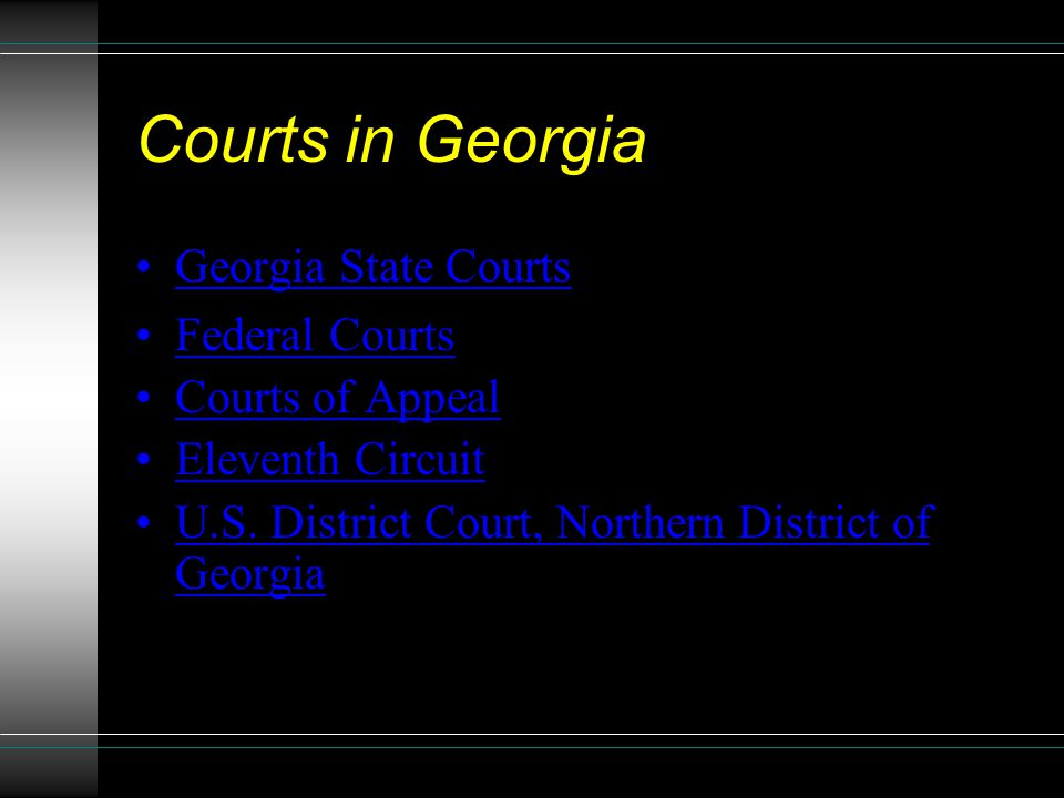 Courts in Georgia Georgia State Courts Federal Courts Courts of Appeal Eleventh Circuit U.S. District Court, Northern District of GeorgiaU.S. District