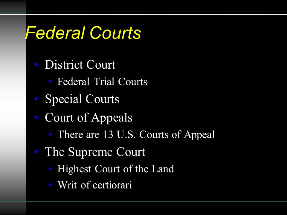 Federal Courts District Court Federal Trial Courts Special Courts Court of Appeals There are 13 U.S. Courts of Appeal The Supreme Court Highest Court