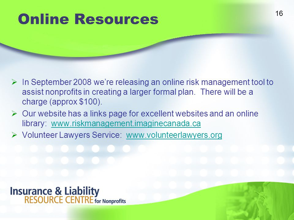 Online Resources  In September 2008 we're releasing an online risk management tool to assist nonprofits in creating a larger formal plan.
