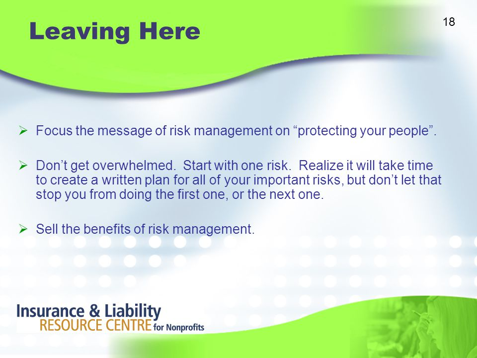 Leaving Here  Focus the message of risk management on protecting your people .
