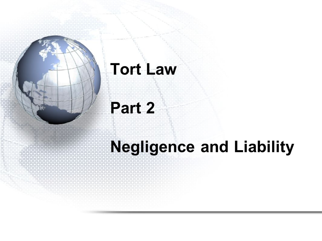 Negligence Most common tort Accidental or Unintentional Tort Failure to show a degree of care that a reasonable person would have shown in the same circumstances