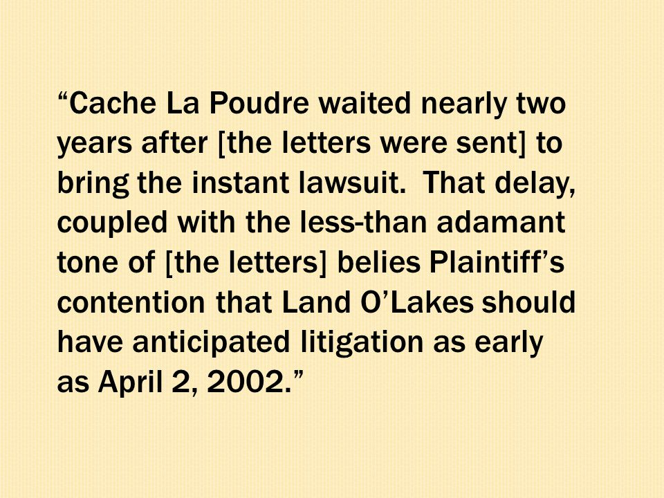 Cache La Poudre waited nearly two years after [the letters were sent] to bring the instant lawsuit.