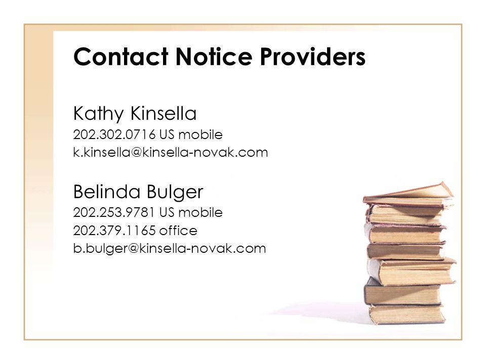 Contact Notice Providers Kathy Kinsella 202.302.0716 US mobile k.kinsella@kinsella-novak.com Belinda Bulger 202.253.9781 US mobile 202.379.1165 office