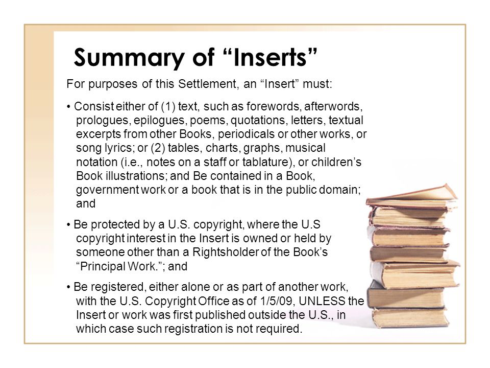 Summary of Inserts , cont'd EXCLUDED from the definition of Insert are Pictorial works, such as photographs, illustrations (other than children's Book illustrations), maps and paintings.