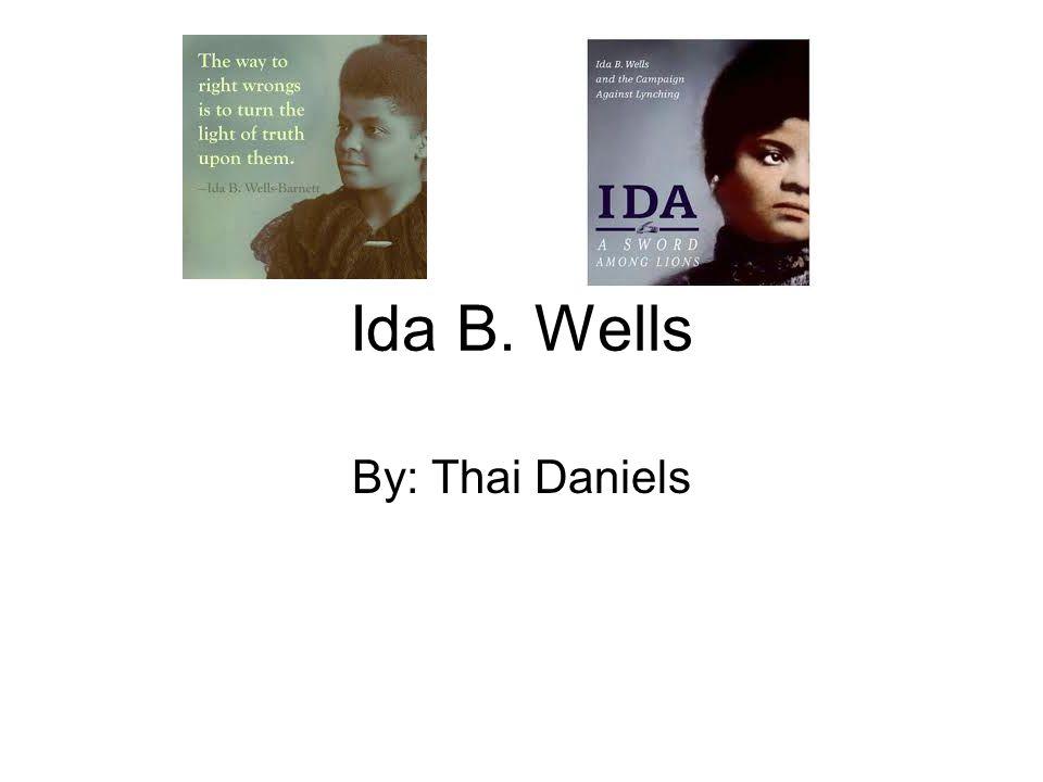Ida B. Wells By: Thai Daniels