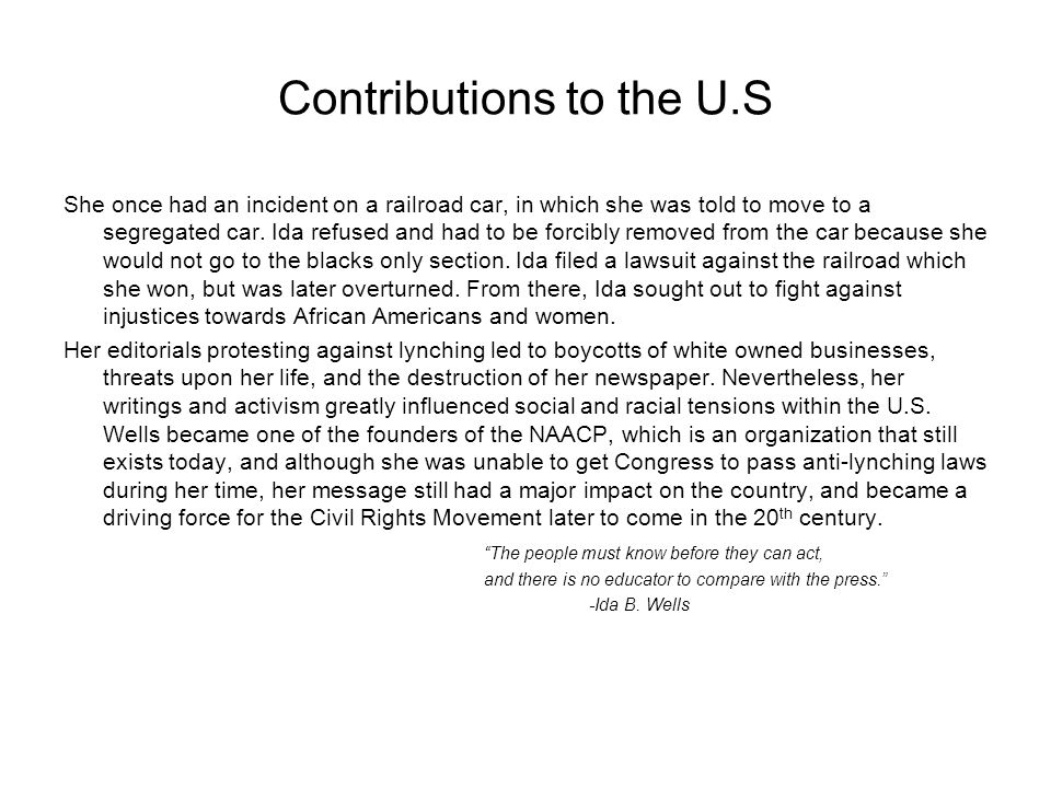Contributions to the U.S She once had an incident on a railroad car, in which she was told to move to a segregated car.