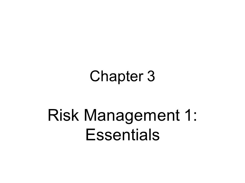 Chapter 3 Risk Management 1: Essentials