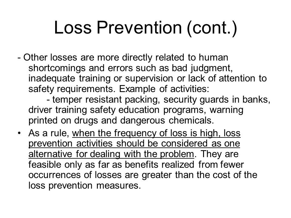 Loss Prevention (cont.) - Other losses are more directly related to human shortcomings and errors such as bad judgment, inadequate training or supervi