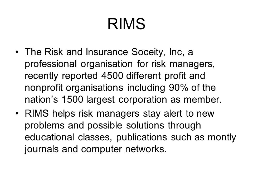 RIMS The Risk and Insurance Soceity, Inc, a professional organisation for risk managers, recently reported 4500 different profit and nonprofit organis