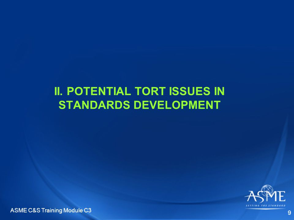 ASME C&S Training Module C3 9 II. POTENTIAL TORT ISSUES IN STANDARDS DEVELOPMENT
