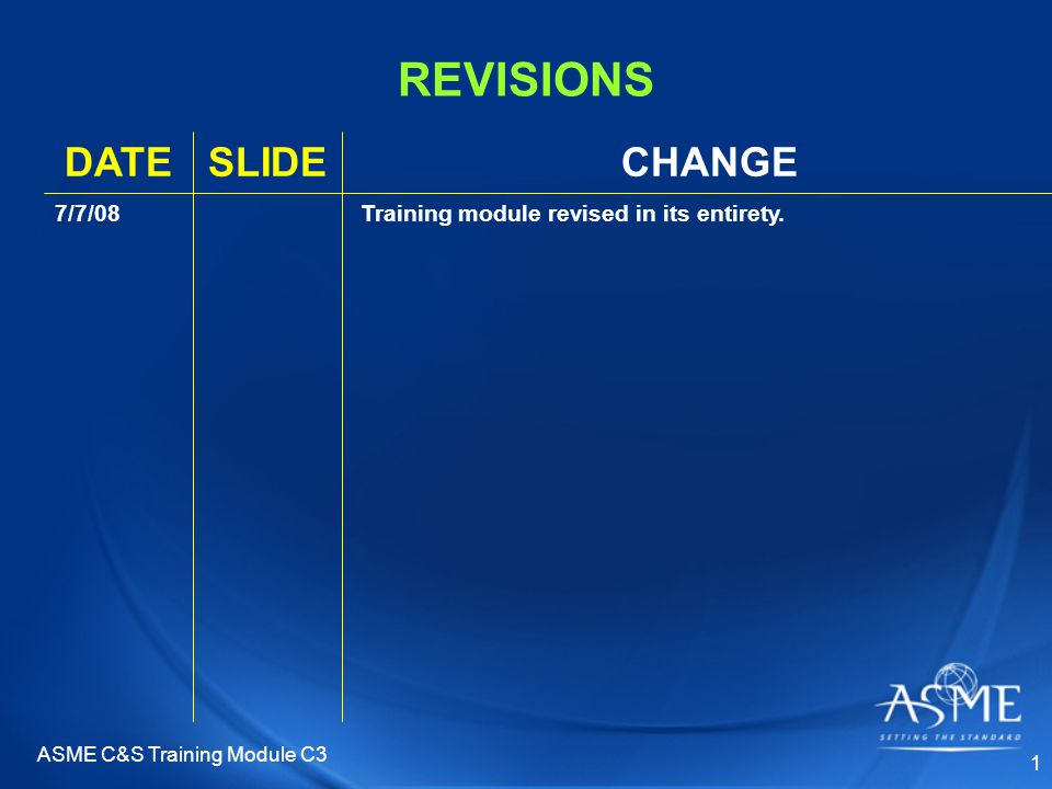 ASME C&S Training Module C3 1 REVISIONS CHANGESLIDEDATE Training module revised in its entirety.7/7/08
