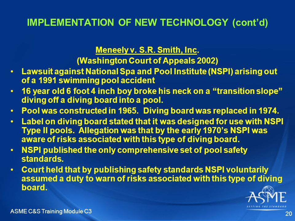 ASME C&S Training Module C3 20 IMPLEMENTATION OF NEW TECHNOLOGY (cont'd) Meneely v. S.R. Smith, Inc. (Washington Court of Appeals 2002) Lawsuit agains