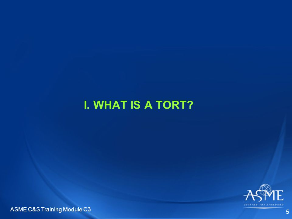 ASME C&S Training Module C3 5 I. WHAT IS A TORT