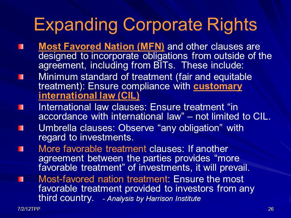7/2/12TPP26 Expanding Corporate Rights Most Favored Nation (MFN) and other clauses are designed to incorporate obligations from outside of the agreeme