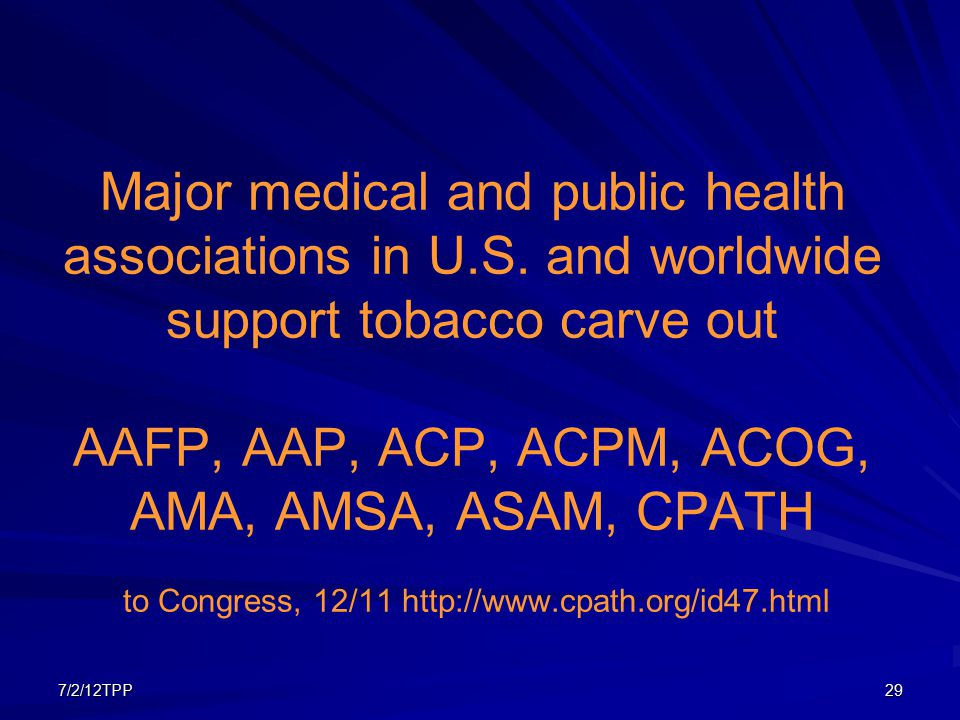7/2/12TPP29 Major medical and public health associations in U.S. and worldwide support tobacco carve out AAFP, AAP, ACP, ACPM, ACOG, AMA, AMSA, ASAM,