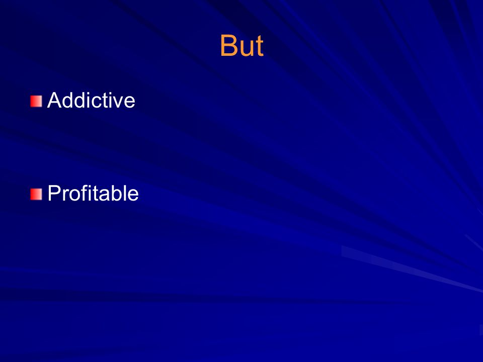 But Addictive Profitable