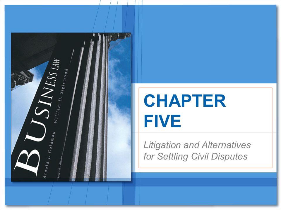 Litigation and Alternatives for Settling Civil Disputes CHAPTER FIVE