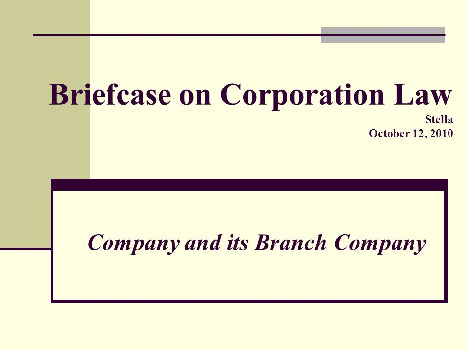 Briefcase on Corporation Law Stella October 12, 2010 Company and its Branch Company