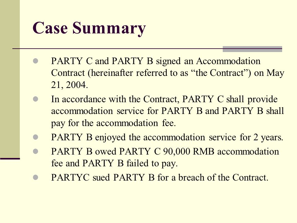 Case Summary PARTY C and PARTY B signed an Accommodation Contract (hereinafter referred to as the Contract ) on May 21, 2004.