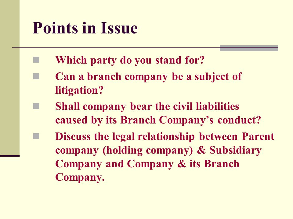 Points in Issue Which party do you stand for. Can a branch company be a subject of litigation.