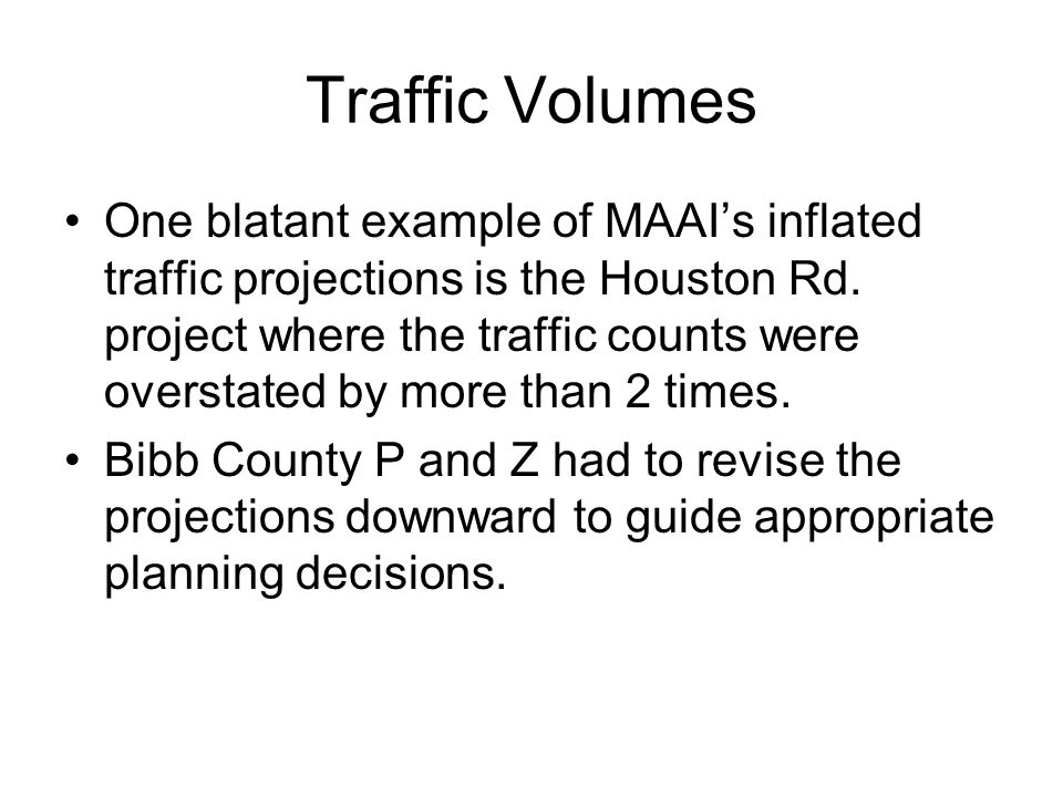 Traffic Volumes One blatant example of MAAI's inflated traffic projections is the Houston Rd.
