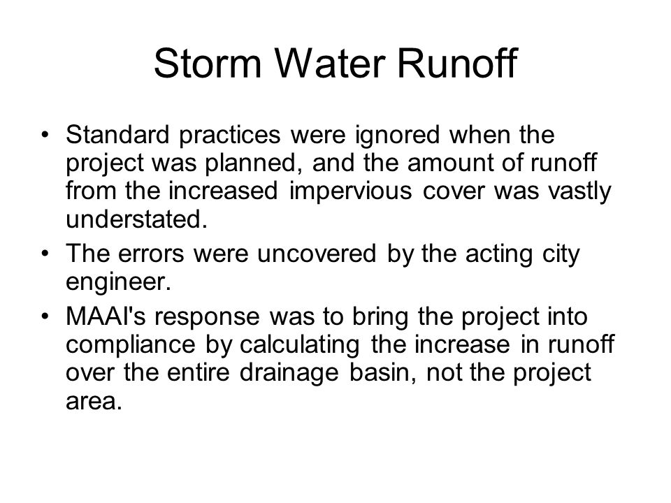 Storm Water Runoff Standard practices were ignored when the project was planned, and the amount of runoff from the increased impervious cover was vastly understated.