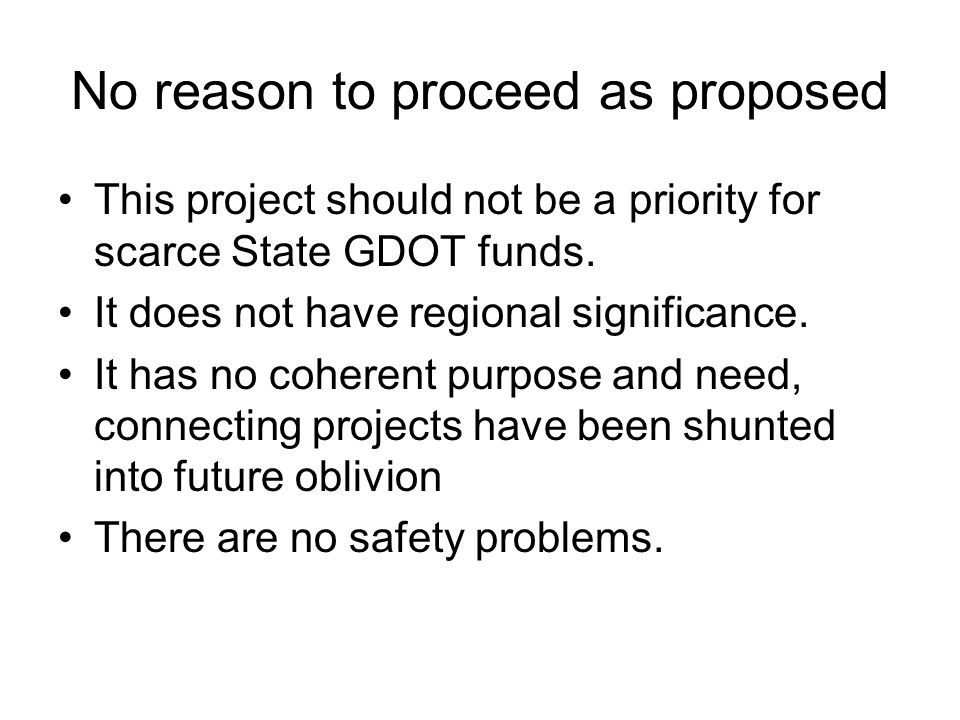 No reason to proceed as proposed This project should not be a priority for scarce State GDOT funds.
