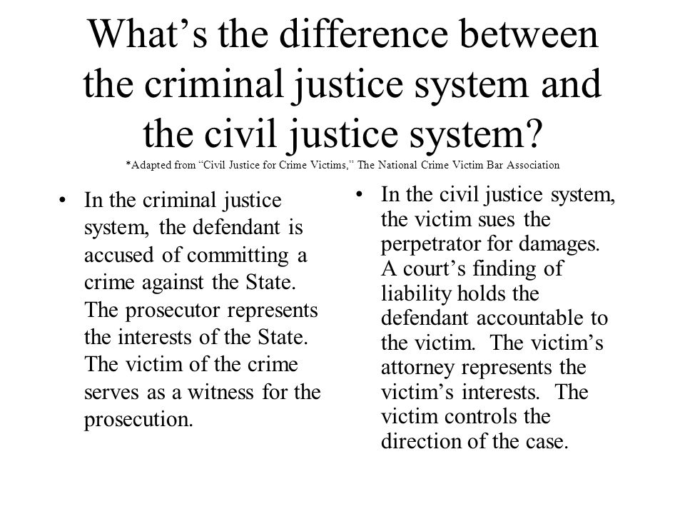 What's the difference between the criminal justice system and the civil justice system.