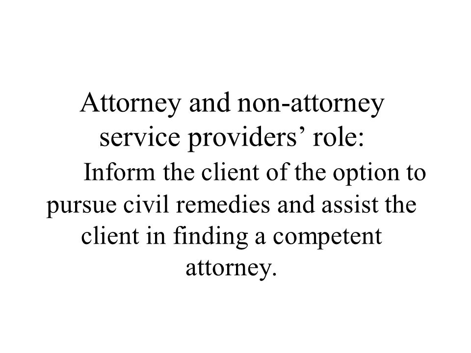 Attorney and non-attorney service providers' role: Inform the client of the option to pursue civil remedies and assist the client in finding a competent attorney.