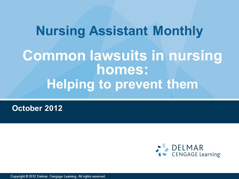 Nursing Assistant Monthly Copyright © 2012 Delmar, Cengage Learning.