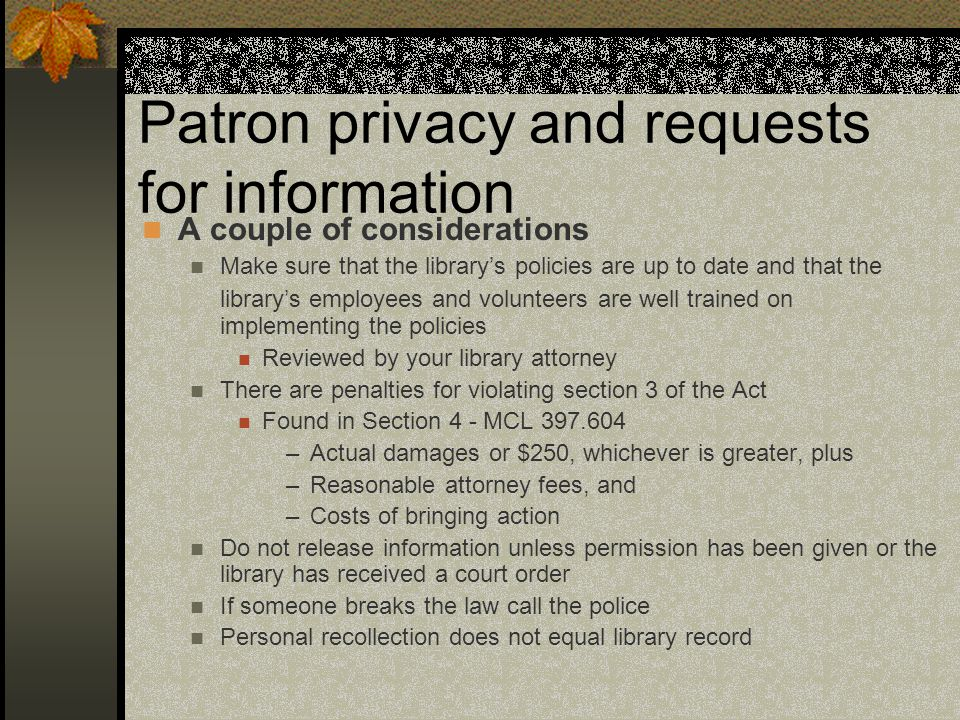 Patron privacy and requests for information A couple of considerations Make sure that the library's policies are up to date and that the library's emp