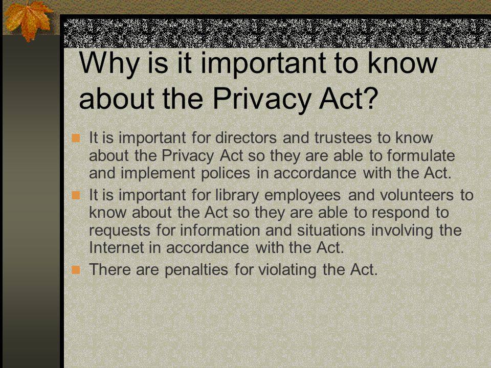 Why is it important to know about the Privacy Act.