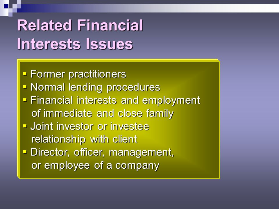 Prohibited Activities by Covered Members Members cannot: Have a direct or material indirect investment in the audit client. Have a direct or material
