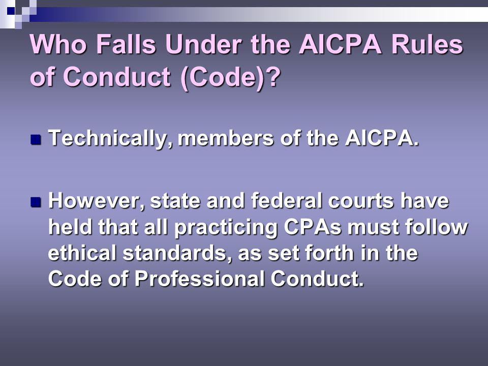 Who Falls Under the AICPA Rules of Conduct (Code).