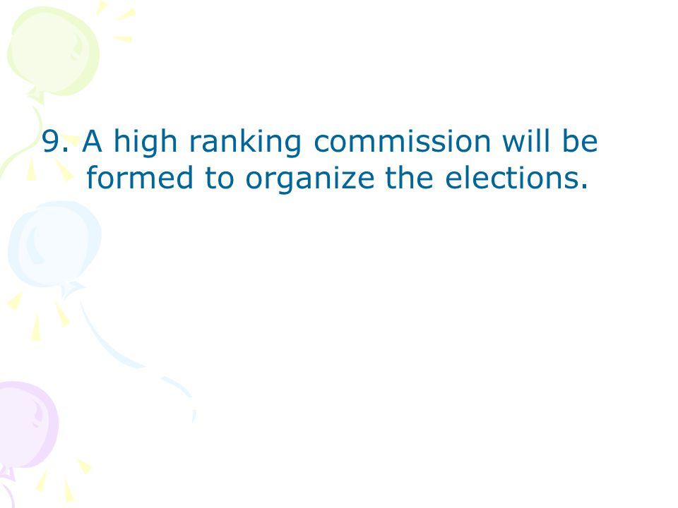 9. A high ranking commission will be formed to organize the elections.