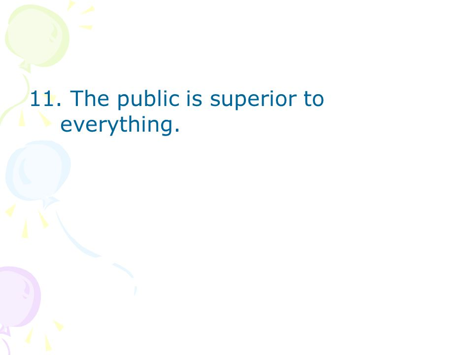 11. The public is superior to everything.