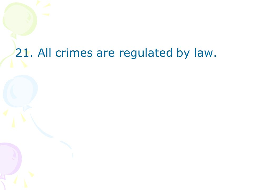 21. All crimes are regulated by law.