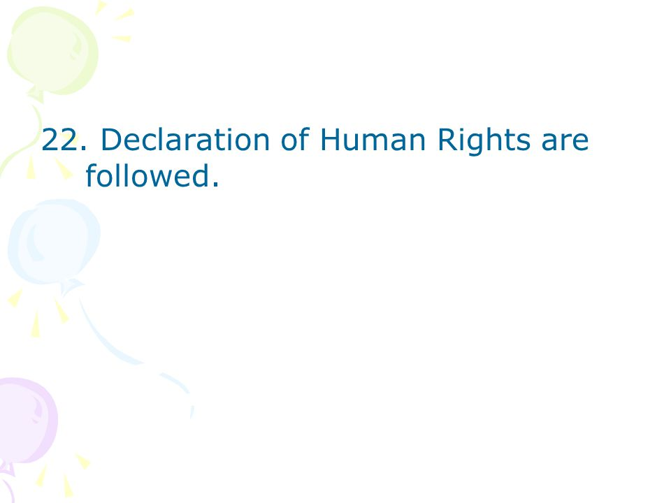 22. Declaration of Human Rights are followed.