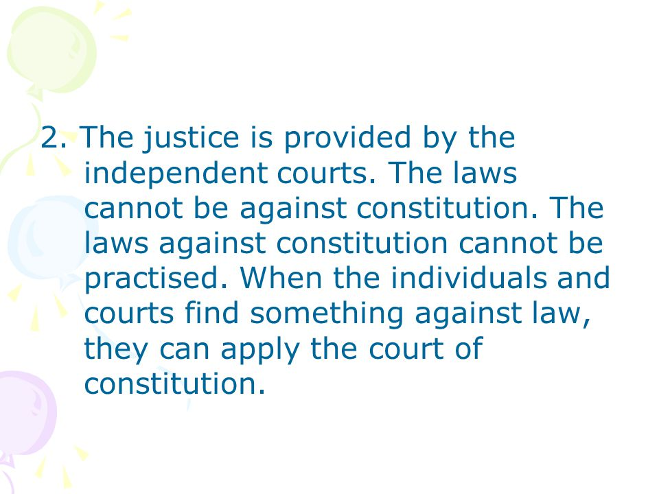 2. The justice is provided by the independent courts.