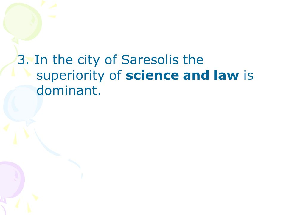 3. In the city of Saresolis the superiority of science and law is dominant.