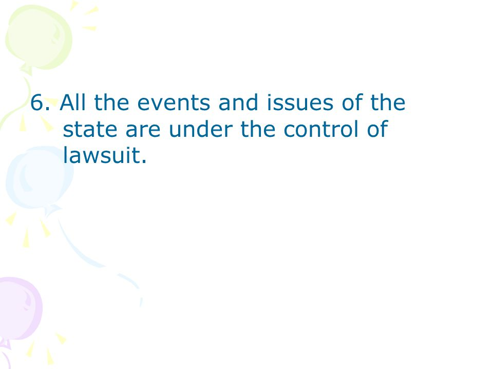 6. All the events and issues of the state are under the control of lawsuit.
