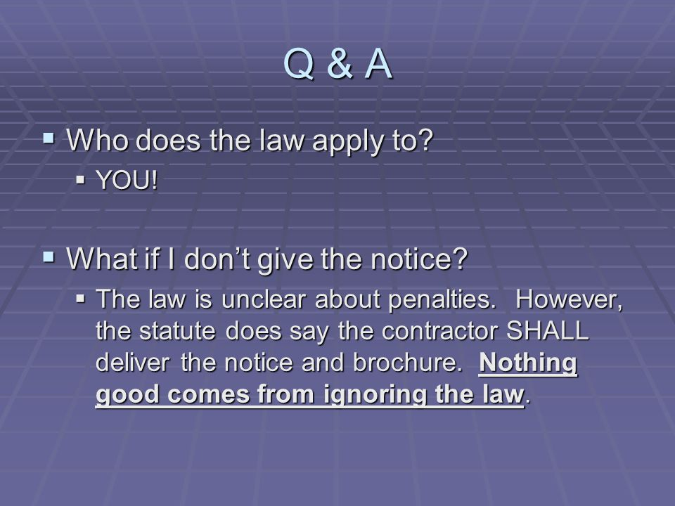 Q & A  Who does the law apply to.  YOU.  What if I don't give the notice.