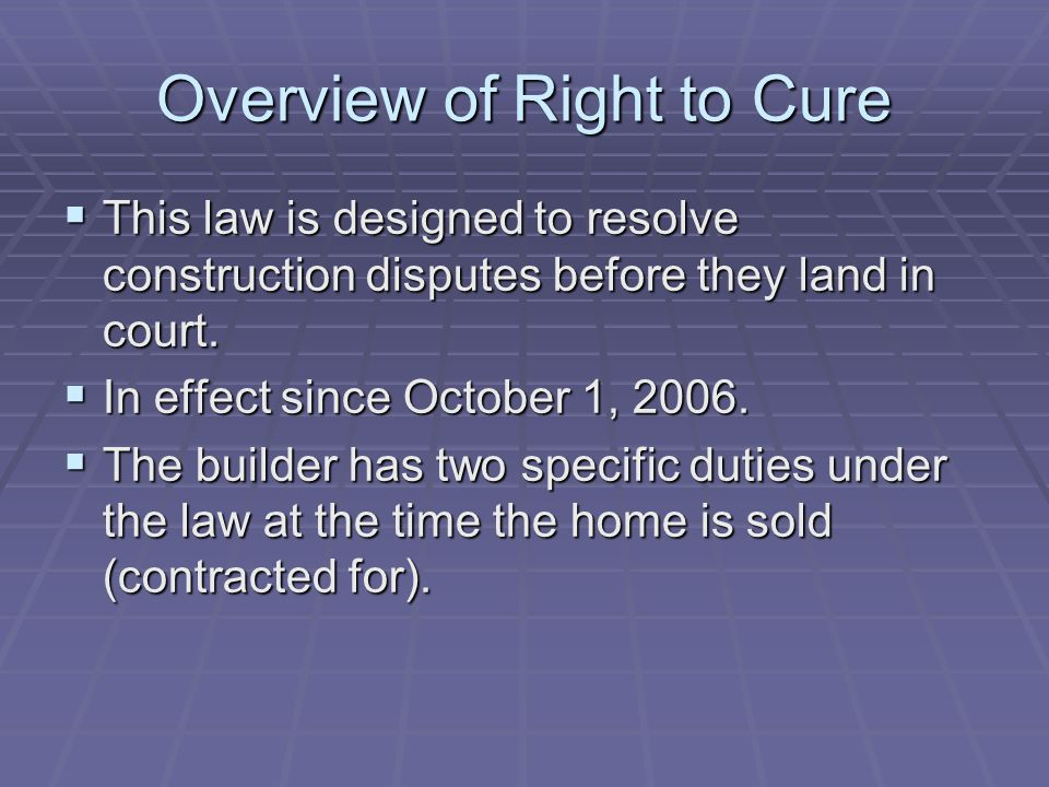 Overview of Right to Cure  This law is designed to resolve construction disputes before they land in court.