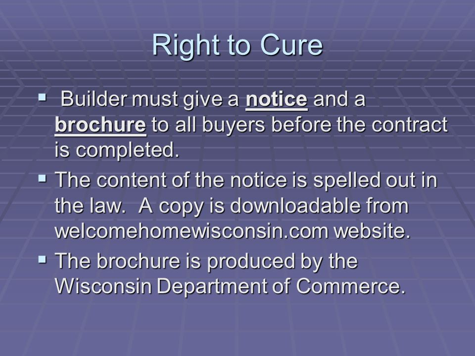 Right to Cure  Builder must give a notice and a brochure to all buyers before the contract is completed.
