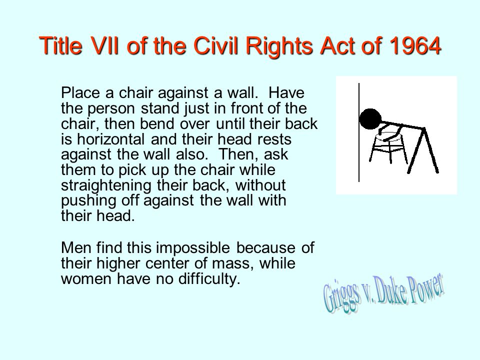 Title VII of the Civil Rights Act of 1964 Place a chair against a wall.