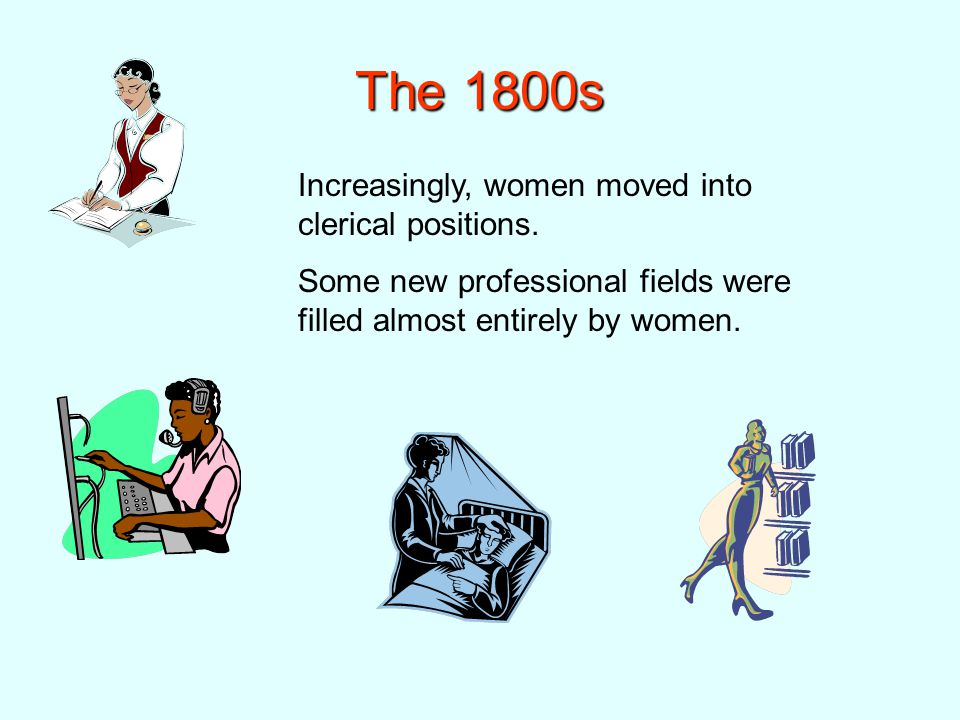 The 1800s Increasingly, women moved into clerical positions.
